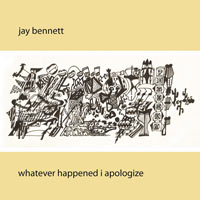 jay_bennett_whatever_happened_i_appologize