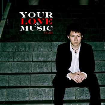 Your love &amp; music_ Y.Lam