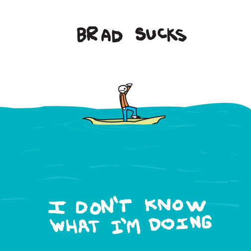 brad_sucks_i_don't_know_what_i'm_doing